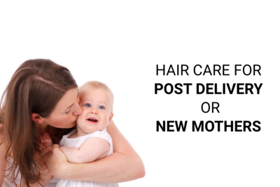 Hair Care for Post Delivery or New Mothers